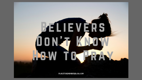 Believers don't know How to Pray